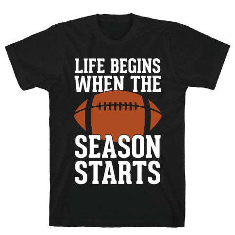 Life Begins When The Season Starts (Football) Mens T-Shirt
