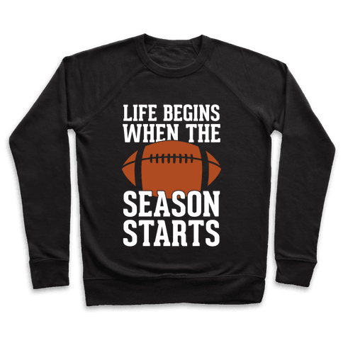 Life Begins When The Season Starts (Football) Pullover