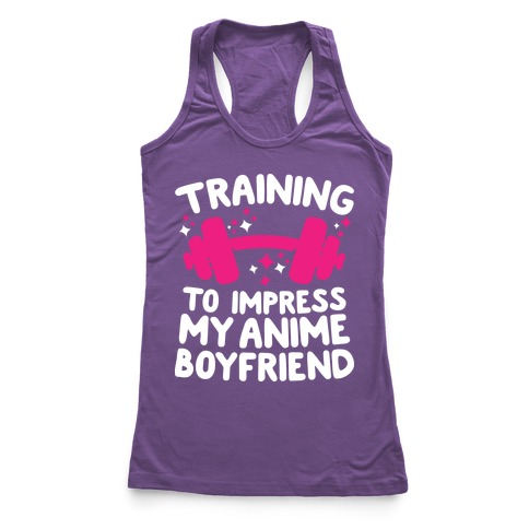 Training to Impress My Anime Boyfriend Racerback Tank Top