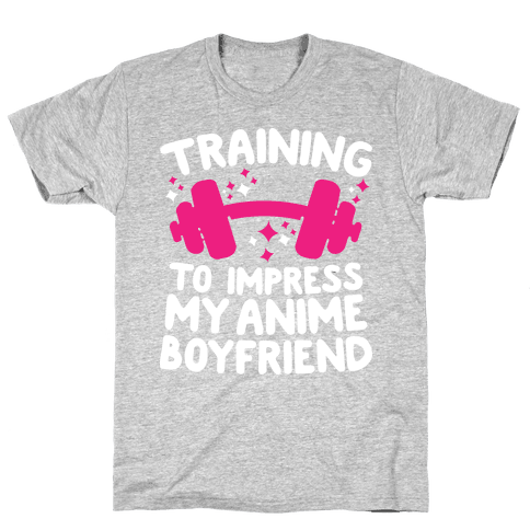 Training to Impress My Anime Boyfriend Mens T-Shirt