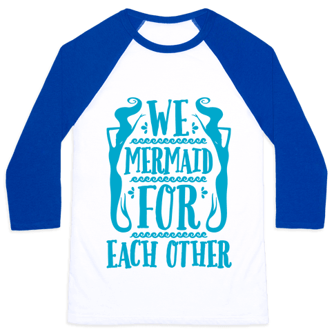 We Mermaid For Each Other Baseball Tee
