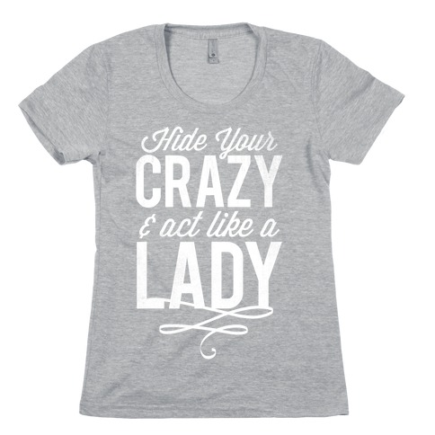 Hide Your Crazy & Act Like A Lady (White Ink) Womens T-Shirt