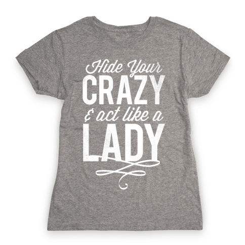 Hide Your Crazy & Act Like A Lady (White Ink)