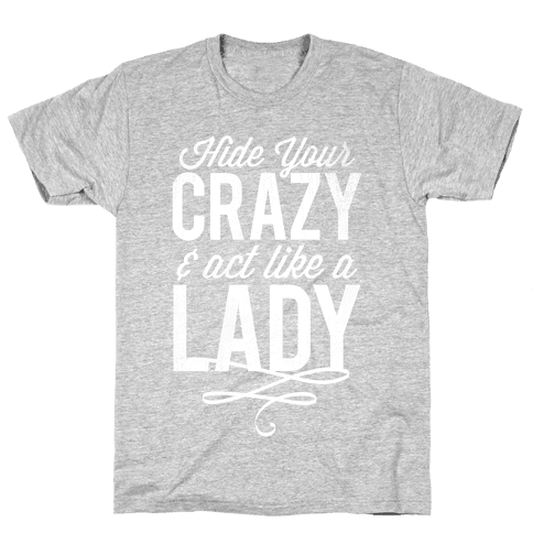 Hide Your Crazy & Act Like A Lady (White Ink) Mens T-Shirt