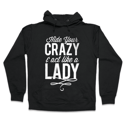 Hide Your Crazy & Act Like A Lady (White Ink) Hooded Sweatshirt