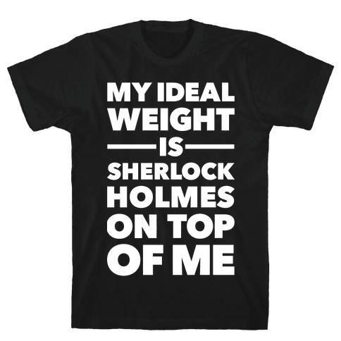 Ideal Weight (Sherlock Holmes) Mens T-Shirt