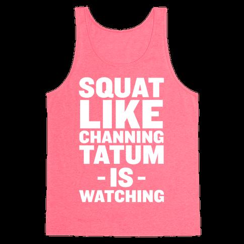 Squat Like Channing Tatum Tank Top