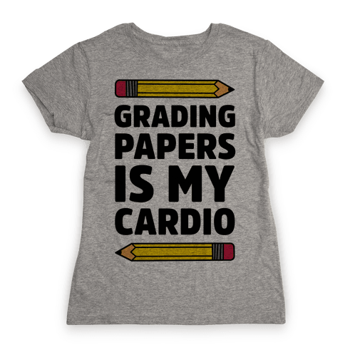 Grading Papers Is My Cardio Womens T-Shirt