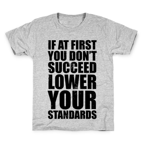 If At First You Don't Succeed, Lower Your Standards Kids T-Shirt
