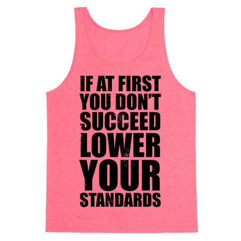 If At First You Don't Succeed, Lower Your Standards Tank Top
