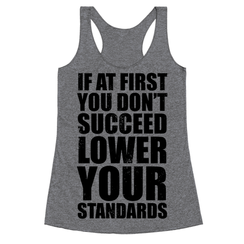 If At First You Don't Succeed, Lower Your Standards Racerback Tank Top