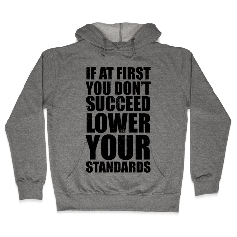 If At First You Don't Succeed, Lower Your Standards Hooded Sweatshirt