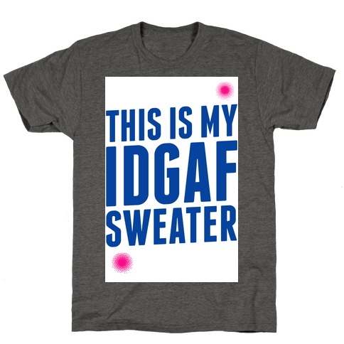 This is My IDGAF Sweater T-Shirt