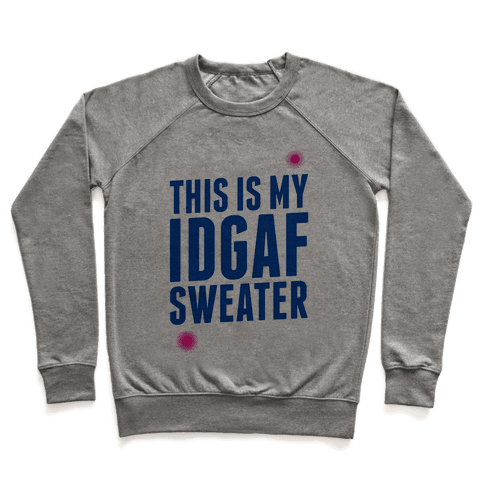 This is My IDGAF Sweater Pullover