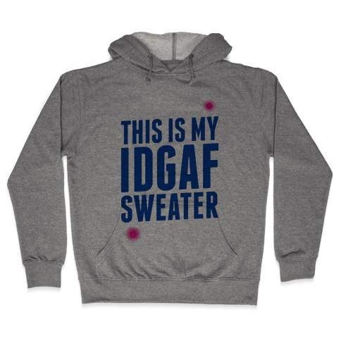 This is My IDGAF Sweater Hooded Sweatshirt