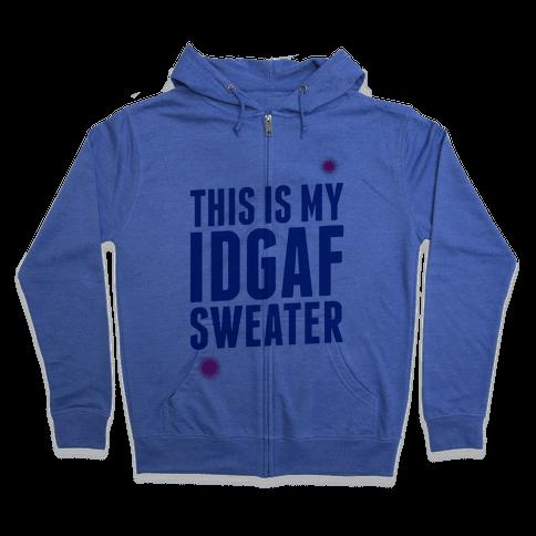 This is My IDGAF Sweater Zip Hoodie