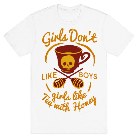 Girls Don't Like Boys Girls Like Tea With Honey