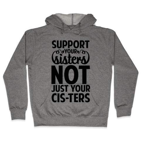 Support your Sisters not just your Ci-sters. Hooded Sweatshirt