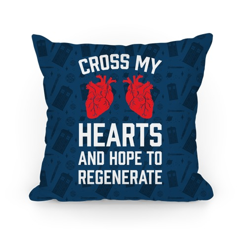 Cross My Hearts And Hope To Regenerate Pillow