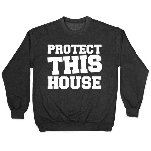 Protect This House Pullover