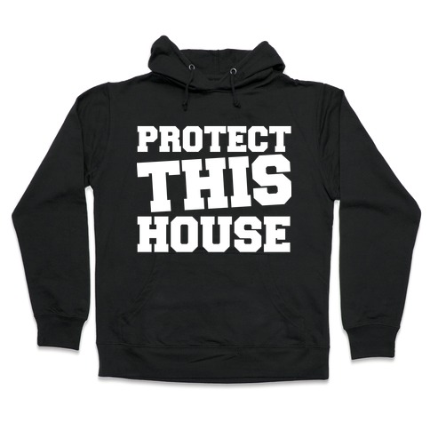 Protect This House Hooded Sweatshirt