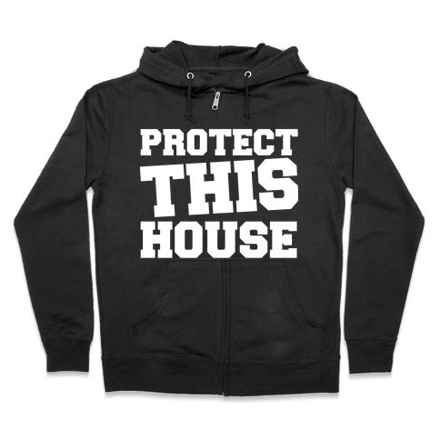 Protect This House Zip Hoodie