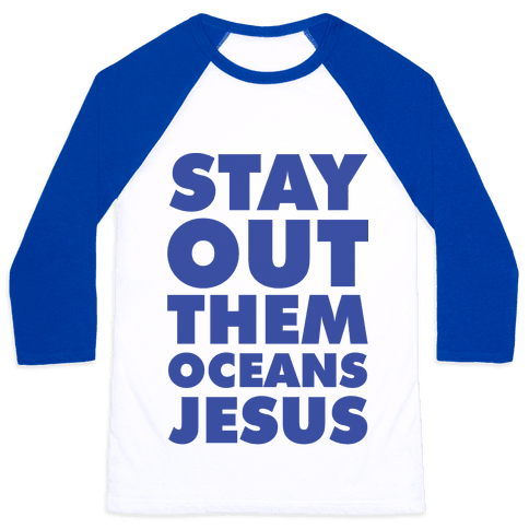 Stay Out Them Oceans Jesus Baseball Tee