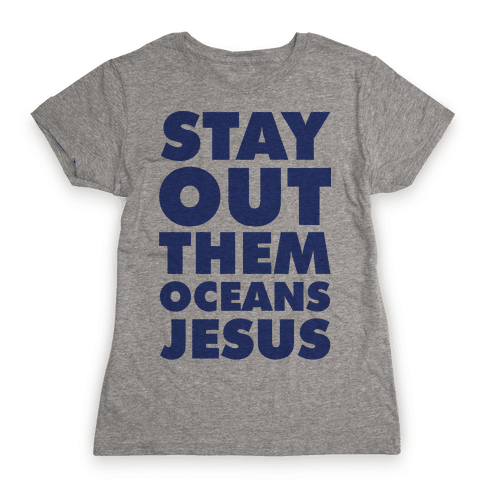 Stay Out Them Oceans Jesus Womens T-Shirt