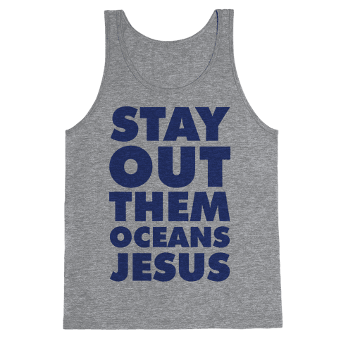 Stay Out Them Oceans Jesus Tank Top