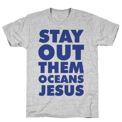 Stay Out Them Oceans Jesus Mens T-Shirt