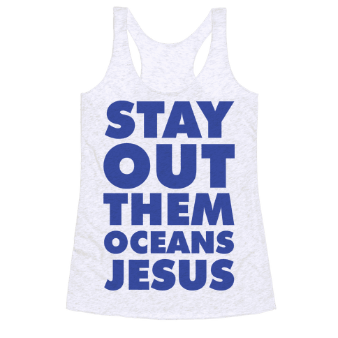 Stay Out Them Oceans Jesus Racerback Tank Top