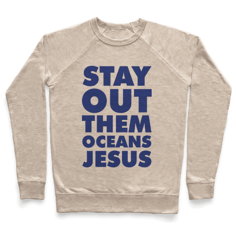 Stay Out Them Oceans Jesus Pullover