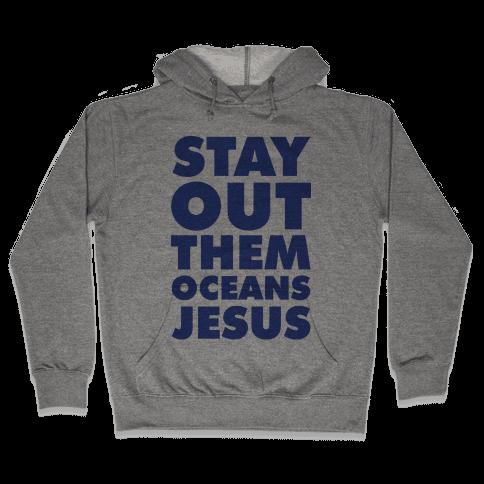 Stay Out Them Oceans Jesus Hooded Sweatshirt