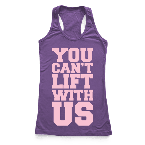 You Can't Lift With Us Racerback Tank Top