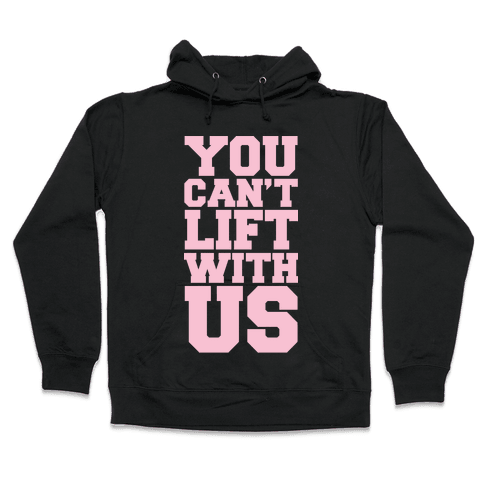 You Can't Lift With Us Hooded Sweatshirt