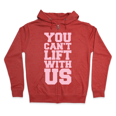 You Can't Lift With Us Zip Hoodie