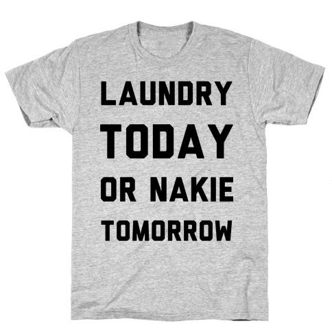 Laundry Today or Nakie Tomorrow Mens T-Shirt