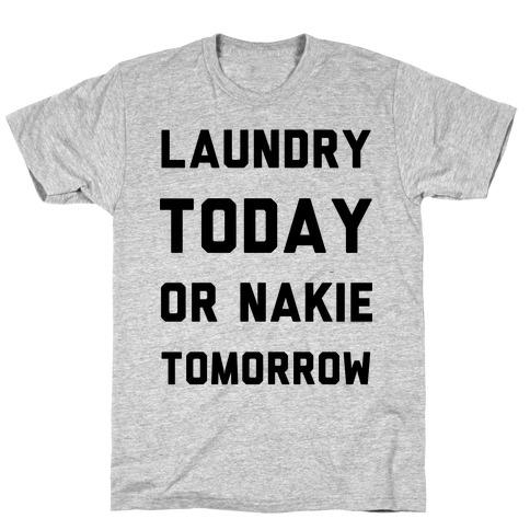 Laundry Today or Nakie Tomorrow Mens T-Shirt
