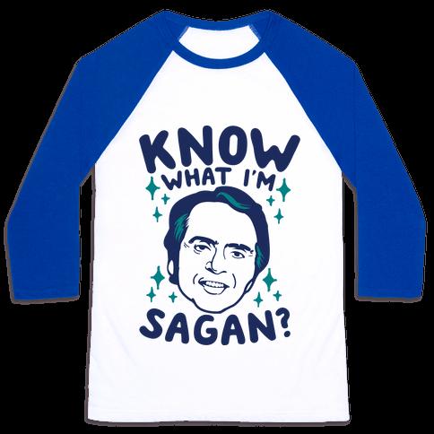 Know What I'm Sagan? Baseball Tee