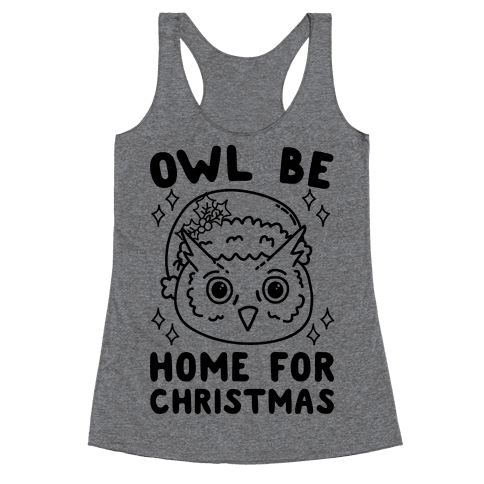 Owl Be Home For Christmas Racerback Tank Top