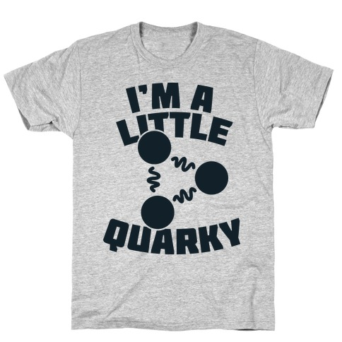 I'm a Little Quarky T-Shirt