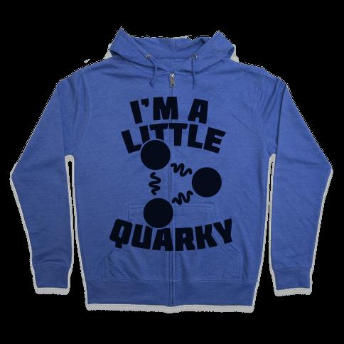 I'm a Little Quarky Zip Hoodie
