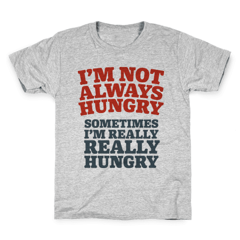 I'm Not Always Hungry Kids T-Shirt