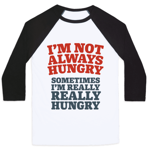 I'm Not Always Hungry Baseball Tee