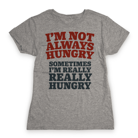 I'm Not Always Hungry Womens T-Shirt