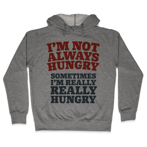 I'm Not Always Hungry Hooded Sweatshirt