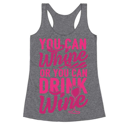 You Can Whine Or You Can Drink Wine Racerback Tank Top