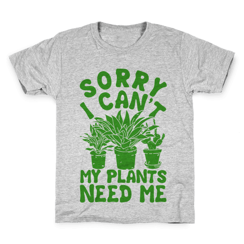 Sorry I Can't My Plants Need Me Kids T-Shirt