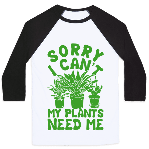 Sorry I Can't My Plants Need Me Baseball Tee