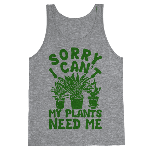 Sorry I Can't My Plants Need Me Tank Top